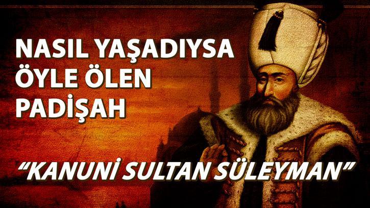 Nasıl Yaşadıysa Öyle Ölen Padişah: Kanuni Sultan Süleyman | #NesliTarih