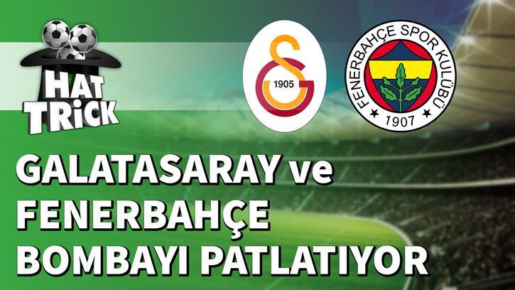 Fenerbahçe ve Galatasaray Bombayı Patlatıyor