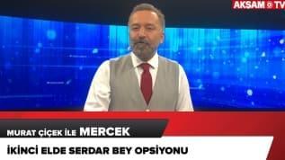 İkinci elde Serdar Bey opsiyonu...
