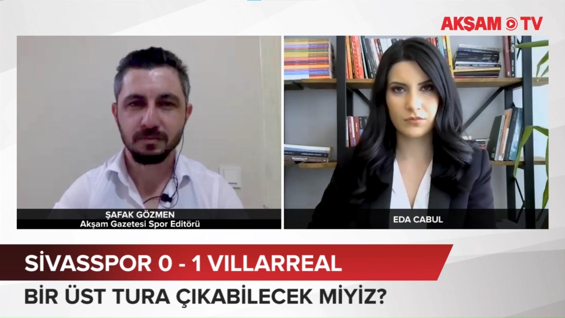 Akşam Gazetesi Spor Editörü Şafak Gözmen Sivasspor - Villarreal maçını AKŞAM TV'ye değerlendi