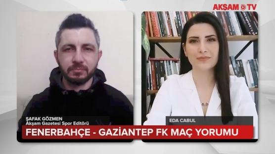 Fenerbahçe-Gaziantep FK Maç Yorumu