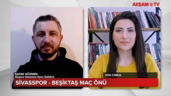 Sivasspor - Beşiktaş Maç Önü