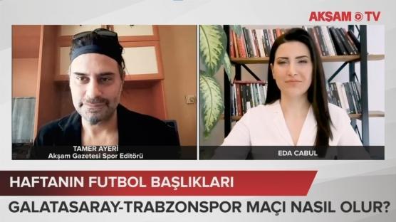 Haftanın Futbol Başlıkları... Galatasaray-Trabzonspor maç sonucu ne olur?