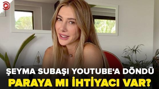 Şeyma Subaşı Youtube'a neden geri döndü?