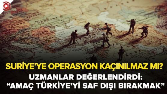 Suriye'ye operasyon kaçınılmaz mı?