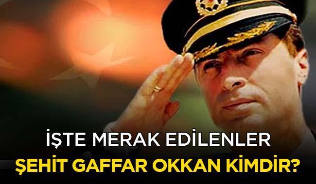 """Şehit Gaffar Okkan'ın ölüm tarihi ne zaman"""""""