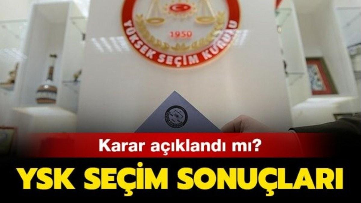 YSK İstanbul seçim sonuçları kararı açıklandı mı? İstanbul seçim sonuçları  2019 son durum!