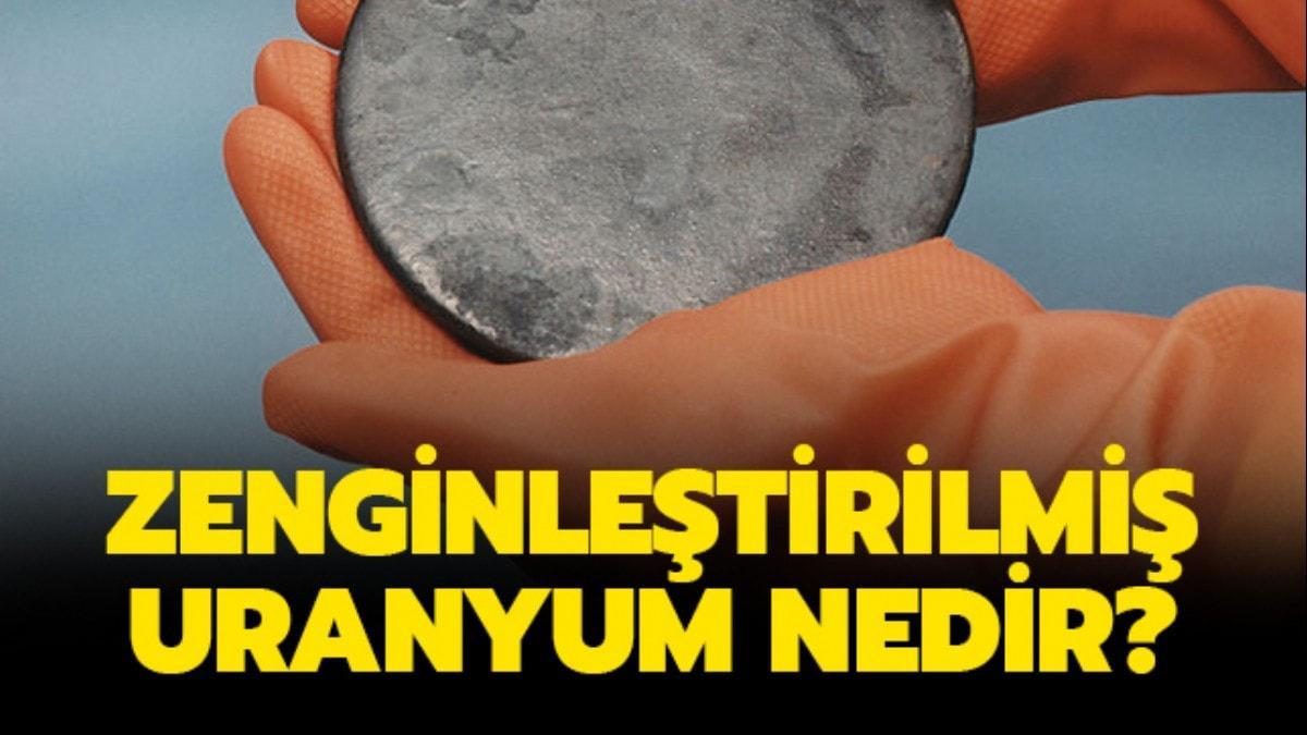 """Zenginleştirilmiş uranyum nedir"""" Zenginleştirilmiş uranyum ne işe yarar"""""""