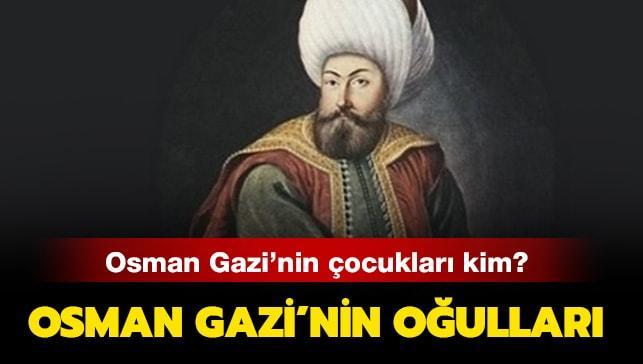 """Osman Gazi'nin oğulları kimler"""" Osman Gazi'nin çocukları kimler"""""""