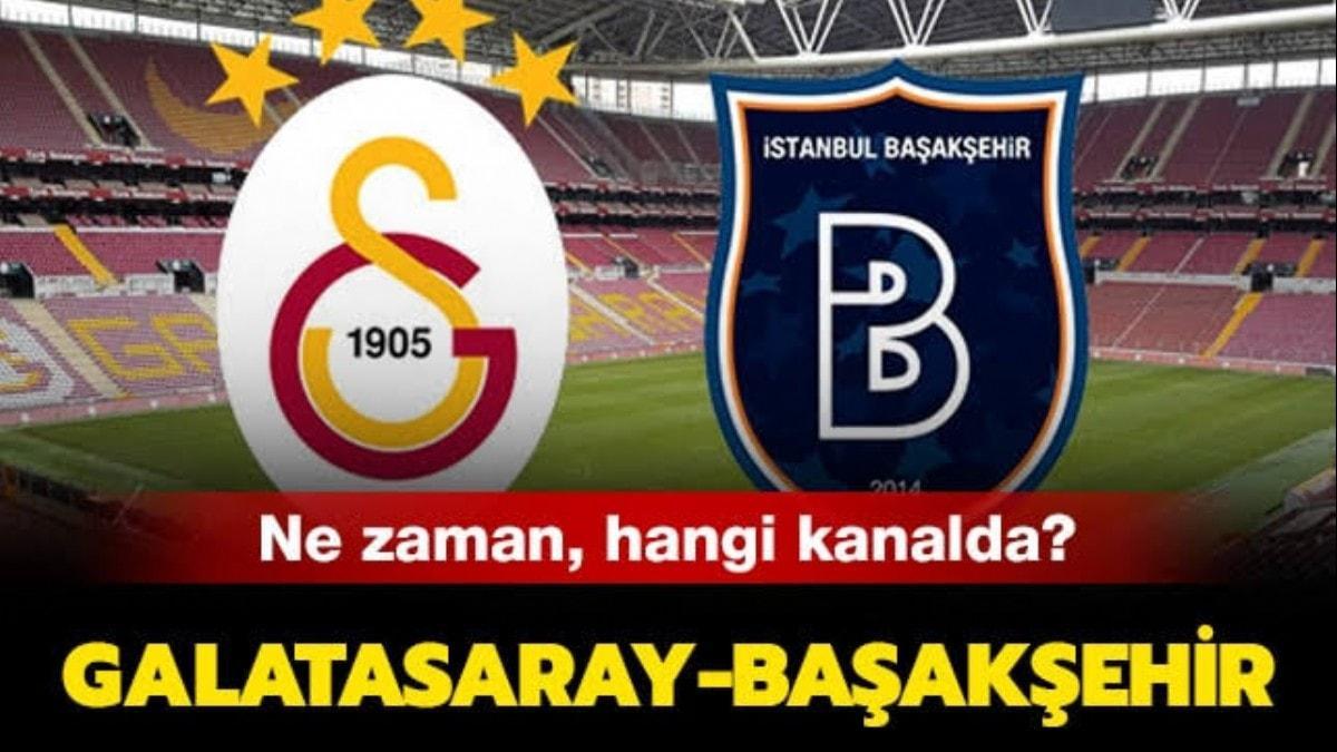 "Galatasaray Başakşehir maçı şifresiz mi""  Galatasaray Başakşehir maçı ne zaman, hangi kanalda"""