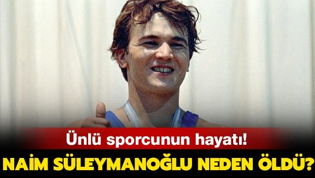 """Naim Süleymanoğlu neden öldü, hastalığı neydi"""" Naim Süleymanoğlu nereli"""""""