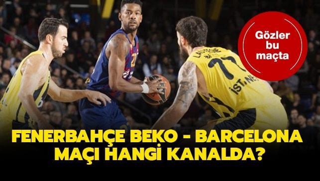 "Fenerbahçe Beko Barcelona hangi kanalda"" Fenerbahçe Beko Barcelona maçı saat kaçta başlayacak"""