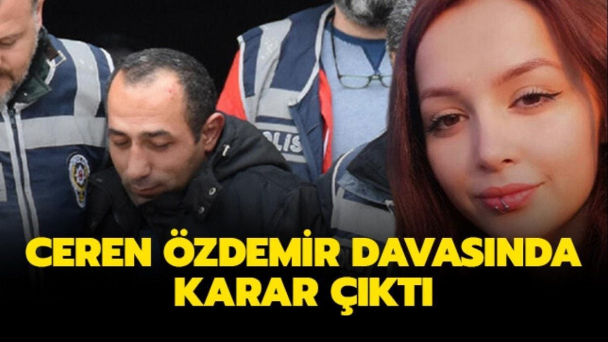 """Ceren Özdemir cinayet davasında karar çıktı! Ceren Özdemir nasıl öldü, katili kim"""""""