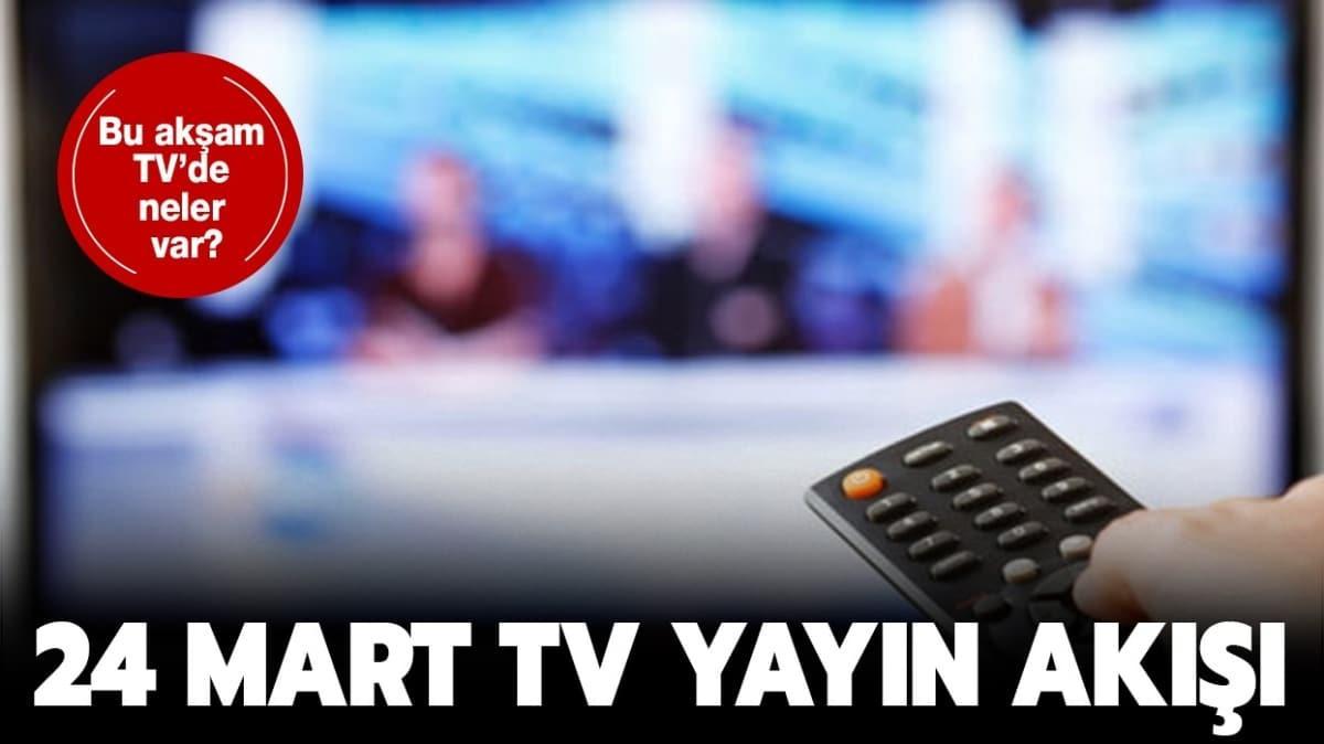 """24 Mart TV yayın akışında hangi diziler var"""""""