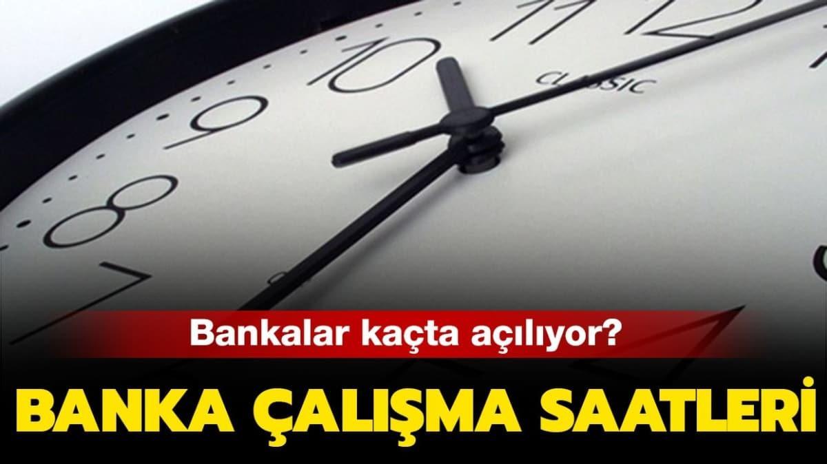 """Banka çalışma saatleri kaç"""""""