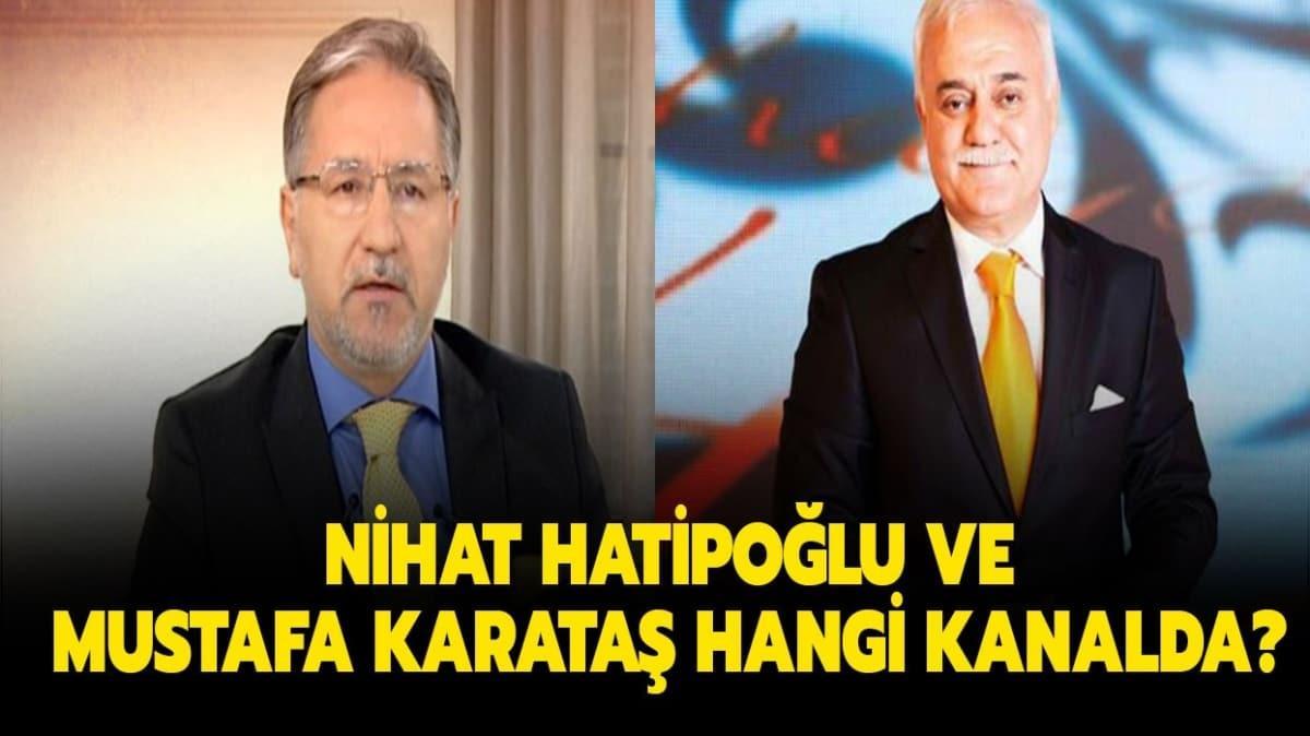 "Mustafa Karataş, Nihat Hatipoğlu hangi kanalda"""