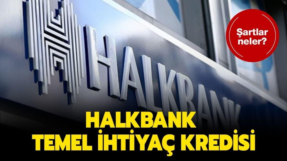 """Halkbank temel ihtiyaç kredisi şartları neler"""""""
