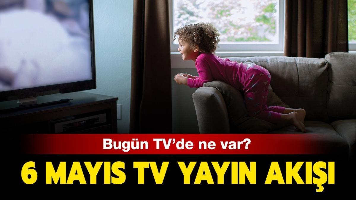 6 Mayıs TV yayın akışı