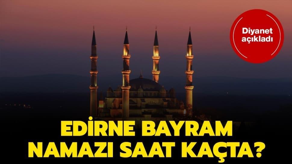 """Edirne bayram ve duha namazı vakti 2020! Edirne bayram namazı saat kaçta"""""""