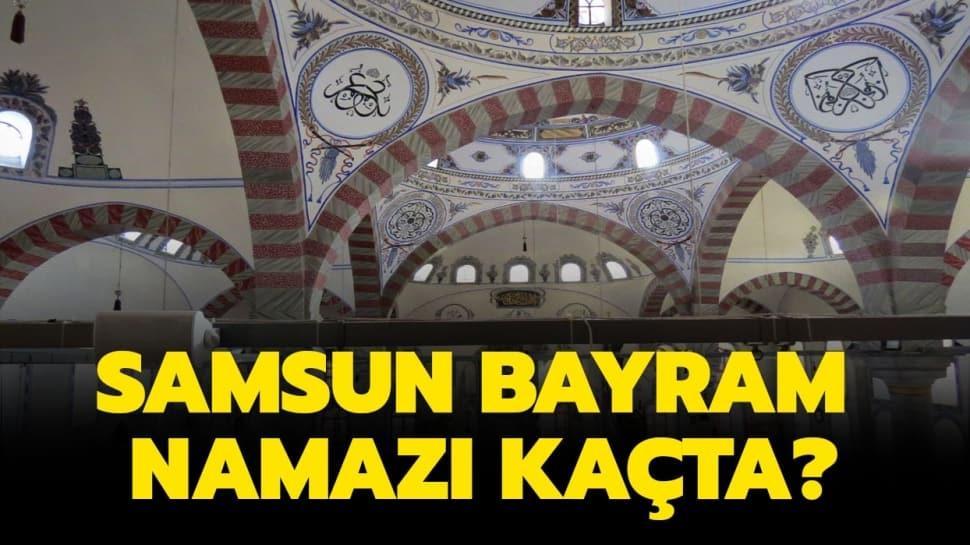 """Diyanet Samsun Ramazan Bayramı namazı ve kuşluk vakti 2020! Samsun Bayram namazı saat kaçta"""""""