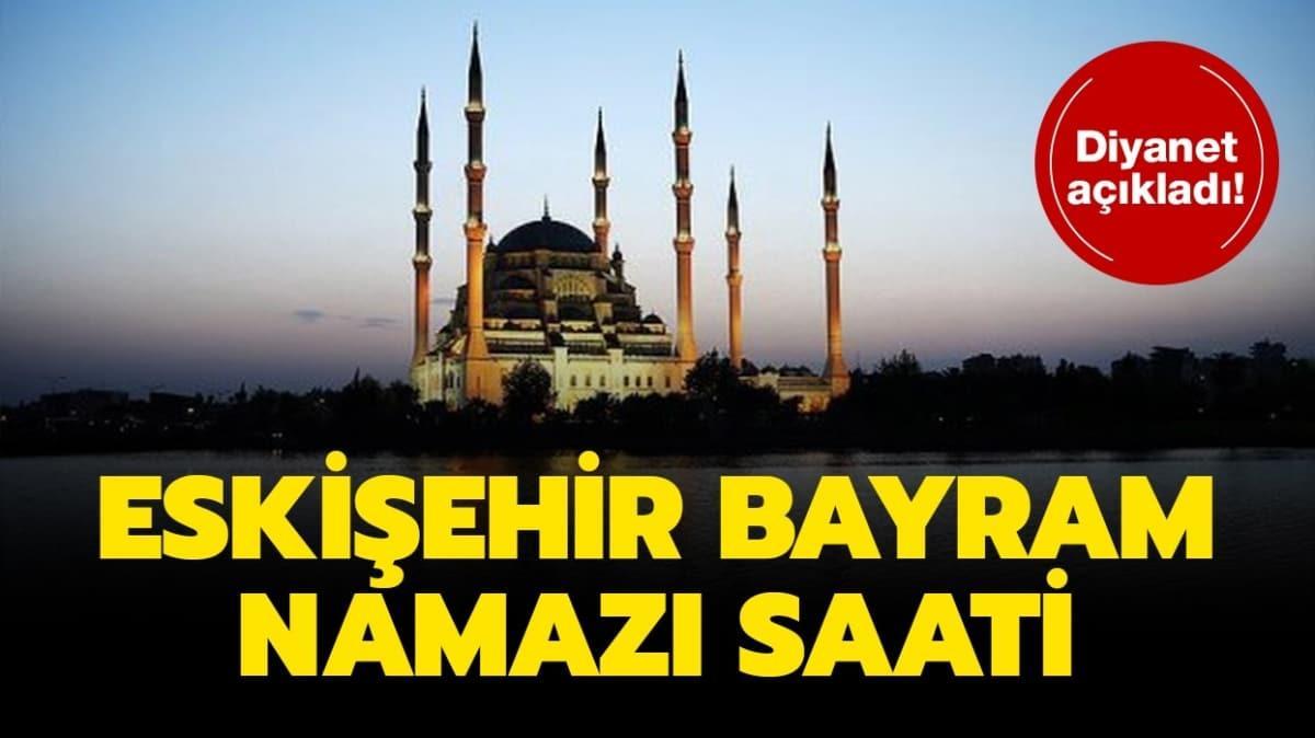"Eskişehir bayram namazı saat kaçta"""