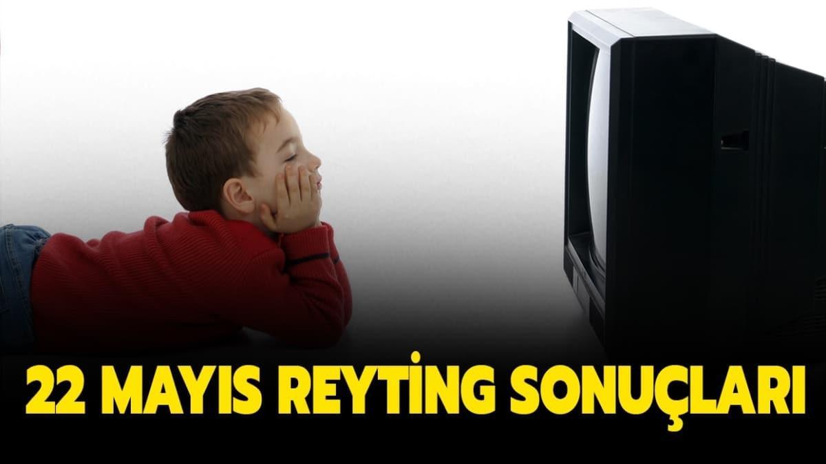 22 Mayıs reyting sonuçları