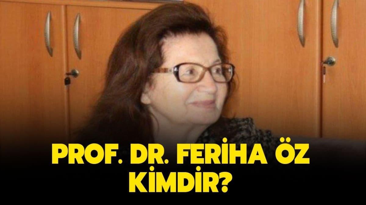 """Prof. Dr. Feriha Öz kimdir"""""""
