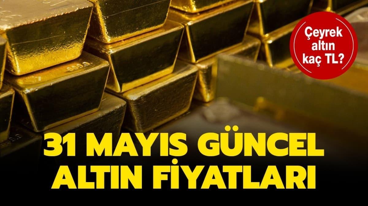 31 Mayıs altın fiyatları