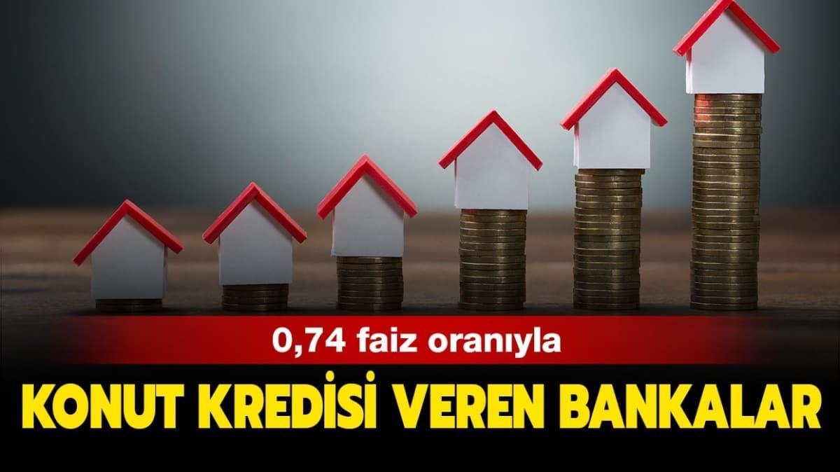 """0,74 konut kredisi şartları nelerdir"""" 0,74 faizli konut kredisi veren bankalar hangileri"""""""