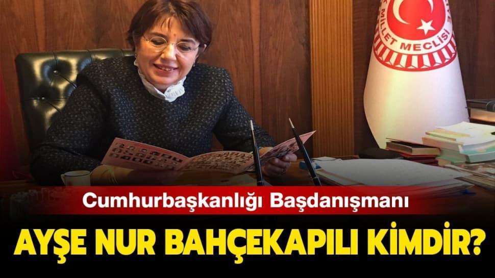 """Ayşe Nur Bahçekapılı kimdir, nereli"""" Ayşe Nur Bahçekapılı Cumhurbaşkanlığı Başdanışmanlığı'na mı atandı"""""""