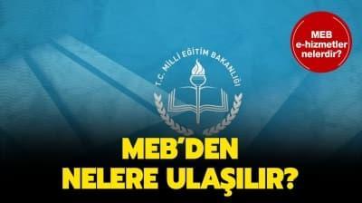 Milli Eğitim Bakanlığı'ndan (MEB) nelere ulaşılır? MEB e-hizmetler nelerdir?