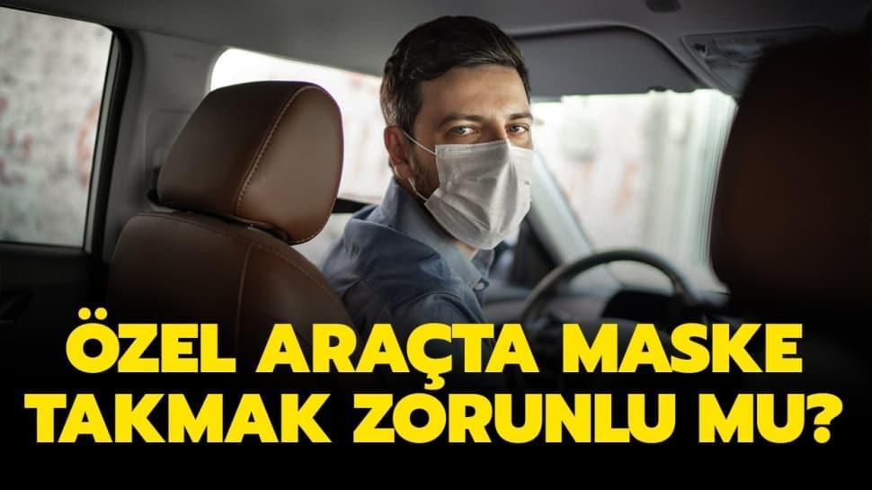 """Şahsi araçta maske takmak zorunlu mu"""" Arabada maske takma zorunluluğu var mı"""""""