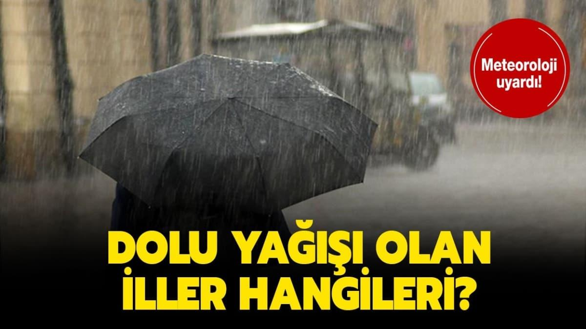 """İstanbul'da bugün yağış var mı"""" Dolu uyarısı olan iller hangileri"""""""