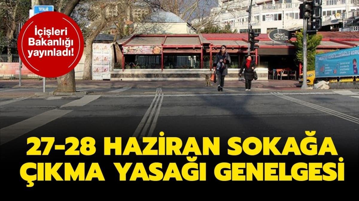 İçişleri Bakanlığı sokağa çıkma yasağı genelgesi : 27-28 Haziran sokağa çıkma yasağı saatleri belli oldu!