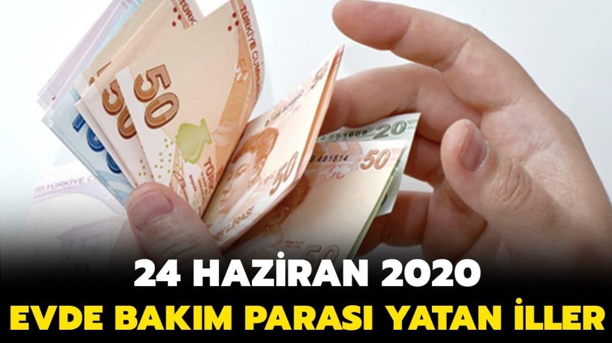 Evde bakım parası yatan iller 24 Haziran 2020