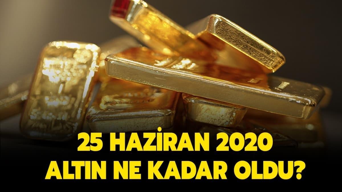 25 Haziran 2020 altın fiyatları yayında!