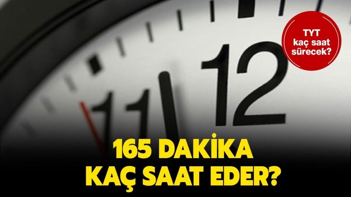 """165 dakika kaç saat yapar"""" TYT kaç saat, kaç dakika sürecek"""""""