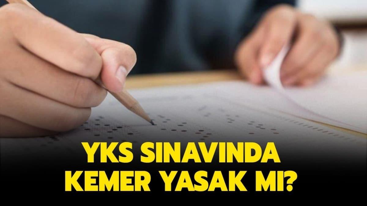 """YKS sınavına kemerle gidilir mi"""" YKS sınavında kemer yasak mı"""""""
