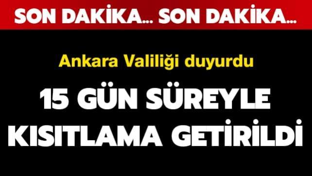 Ankara Valiliği'nden flaş karar! Her türlü faaliyet 15 gün süreyle kısıtlandı