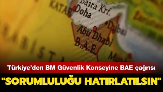 Türkiye'den BM Güvenlik Konseyine çağrı: BAE'ye sorumluluğu hatırlatılsın