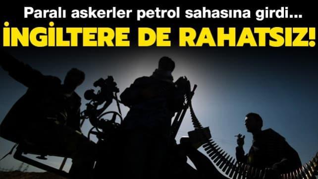Paralı askerler petrol sahasına girdi... İngiltere de rahatsız!