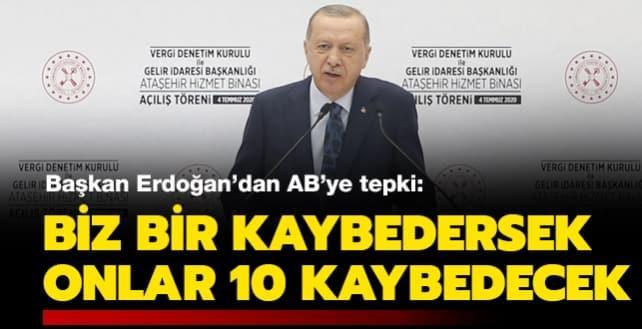 Başkan Erdoğan: Biz bir kaybedersek onlar 10 kaybedecek