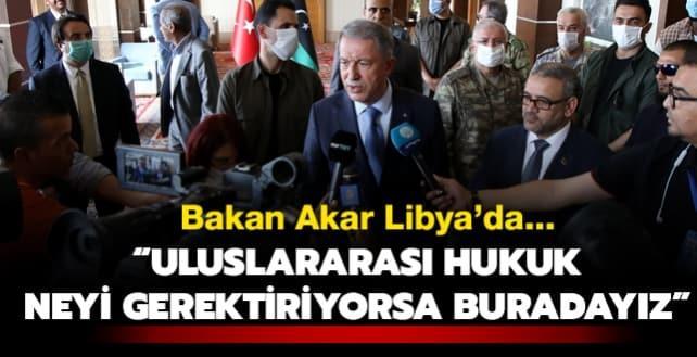 Bakan Akar'dan Libya'da flaş mesajlar: Uluslararası hukuk ne gerektiriyorsa buradayız