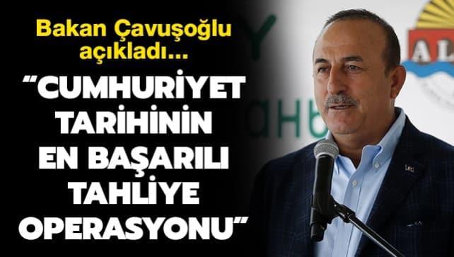 Bakan Çavuşoğlu açıkladı... 'Cumhuriyet tarihinin en başarılı tahliye operasyonu'