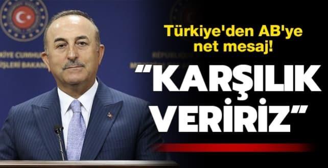 Türkiye'den AB'ye net mesaj! 'Karşılık veririz'