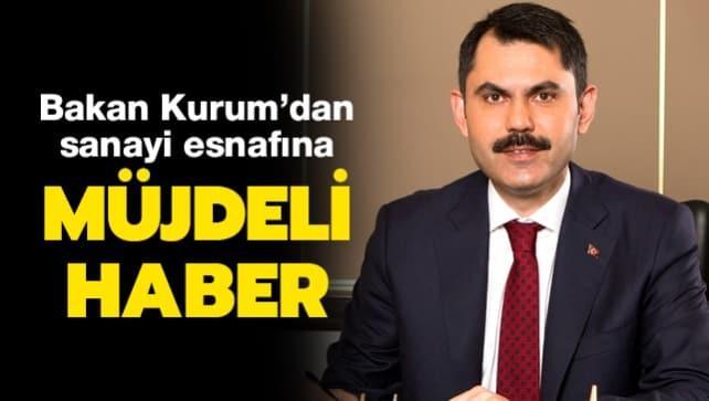 Bakan Kurum'dan sanayi esnafına müjdeli haber