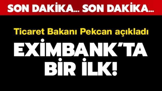 Eximbank'ta bir ilk! Bakan Pekcan açıkaldı