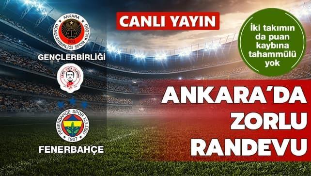 CANLI | Gençlerbirliği - Fenerbahçe