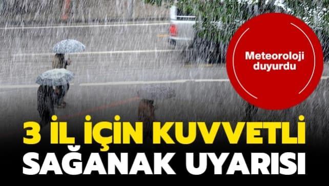 Meteoroloji duyurdu... 3 il için kuvvetli sağanak yağış uyarısı!