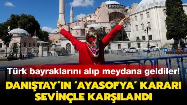 Danıştay'ın 'Ayasofya' kararı sevinçle karşılandı: Türk bayraklarını alıp meydana geldiler